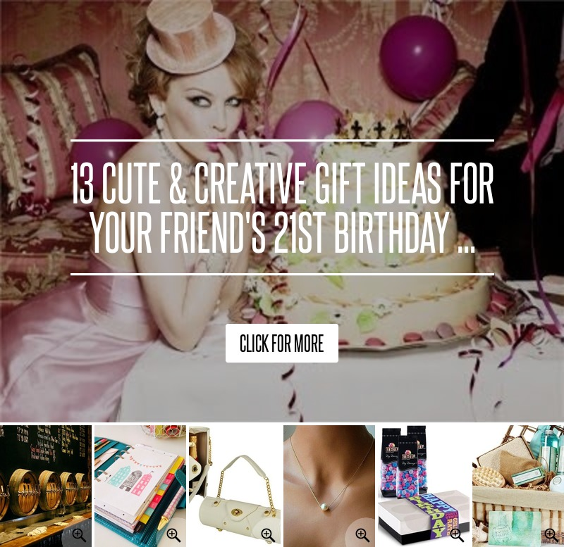 13 Cute & Creative Gift Ideas For Your Friend's 21st