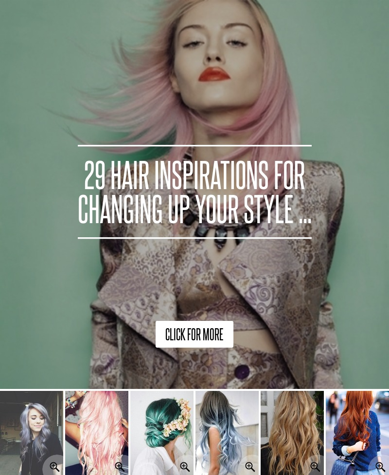 29 Hair Inspirations For Changing Up Your Style Hair