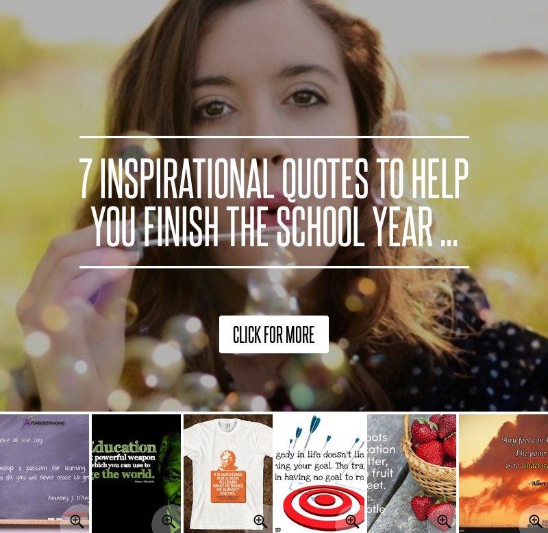 7 Inspirational Quotes To Help You Finish The School Year