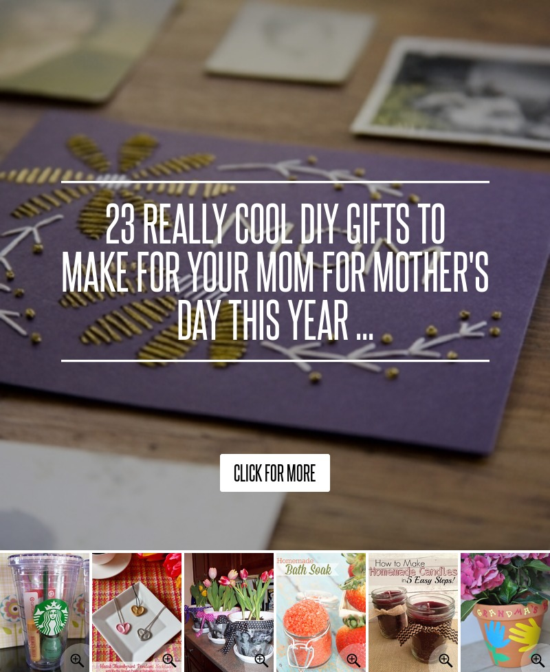 23 Really Cool DIY Gifts to Make for Your Mom for Mother's