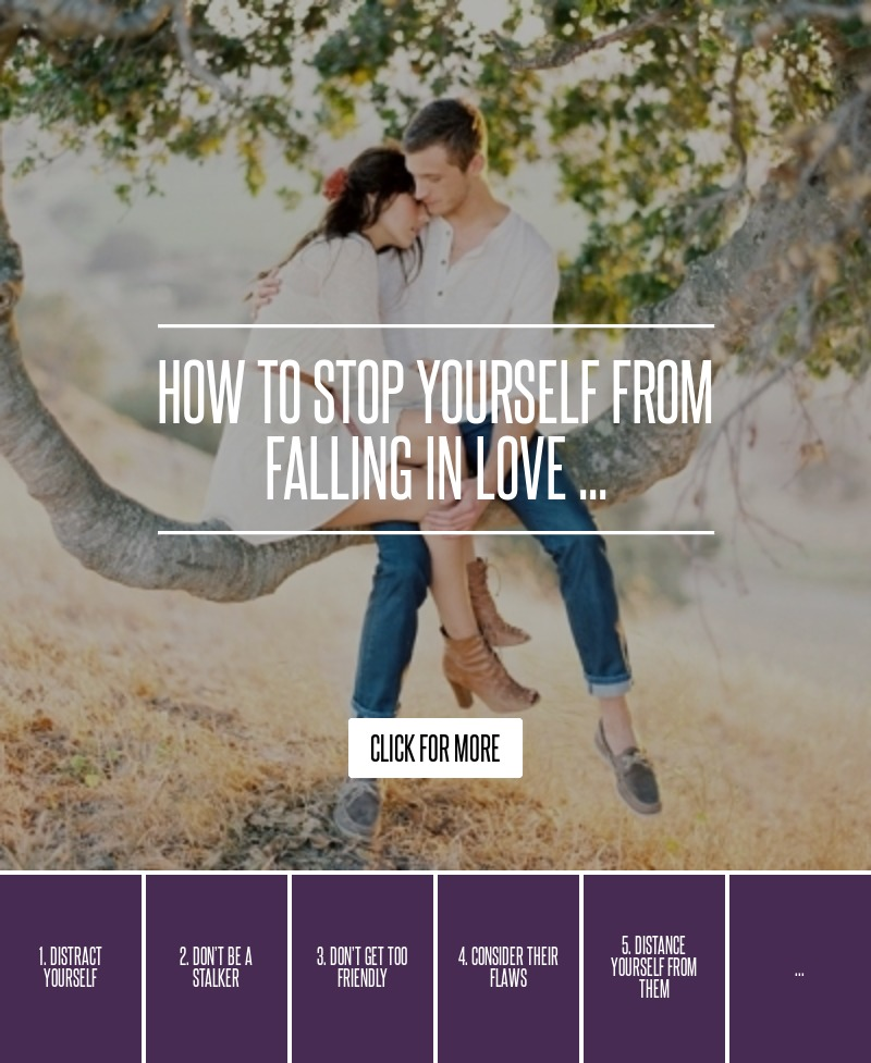 How to Stop Yourself from Falling in Love  → 💘 Love
